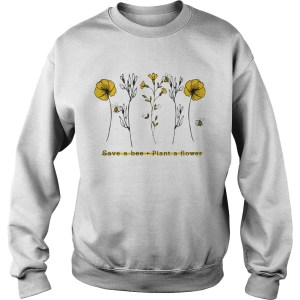 Save A Bee Plant A Flower Gift For Men Women TShirt Sweatshirt