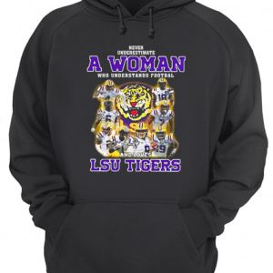 Never Underestimate A Woman Who Understands Football And Loves Lsu Tigers  Unisex Hoodie