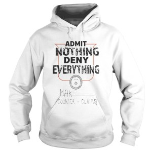 Admit Nothing Deny Everything Make Counter Claims  Hoodie