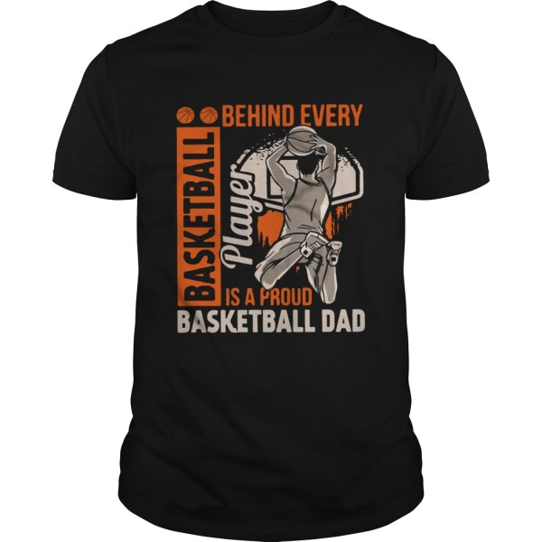 Behind Every Basketball Is A Proud Basketball Dad  Unisex
