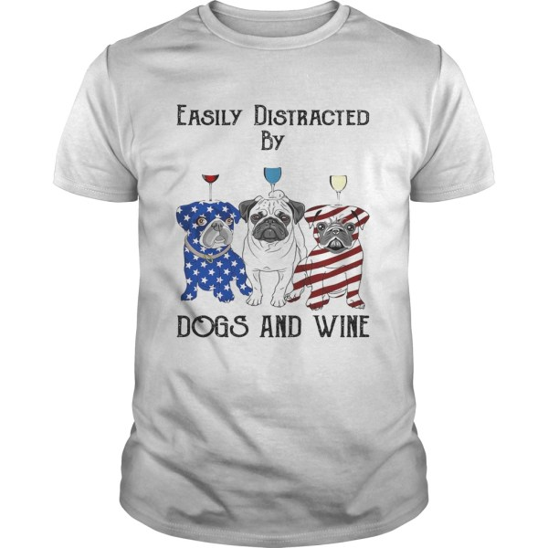 Easily distracted by dogs and wine pug American flag veteran Independence day  Unisex