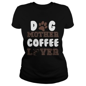 Dog Mother Coffee Lover  Classic Ladies