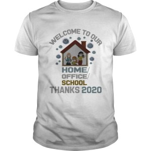 Welcome To Our Home Office School Thanks 2020  Unisex