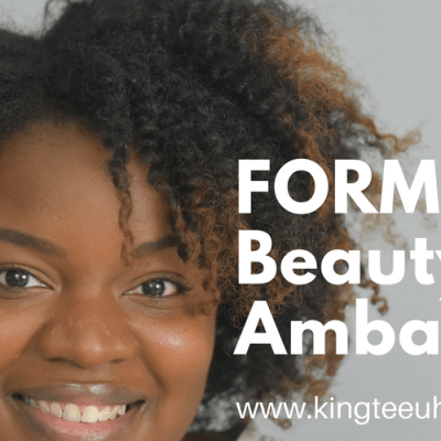 I'm a FORM Beauty Ambassador | Kingteeuhh