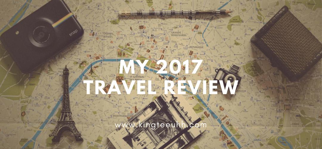 My 2017 Travel Review | Kingteeuhh