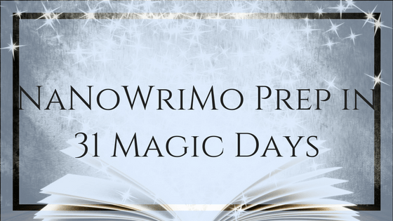 31 Magic Days of NaNoWriMo Prep: Day 1
