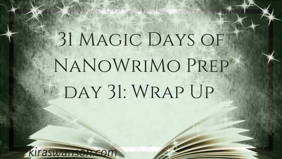 Day 31: 31 Magic Days of NaNoWriMo Prep