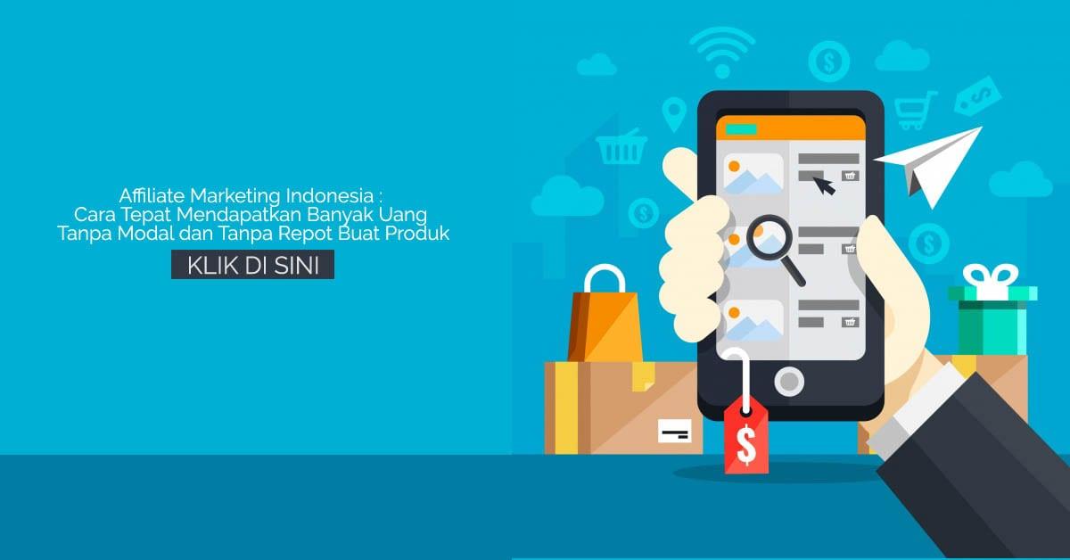 Affiliate Marketing Indonesia Cara Tepat Mendapatkan Banyak Uang Tanpa Modal dan Tanpa Repot Buat Produk