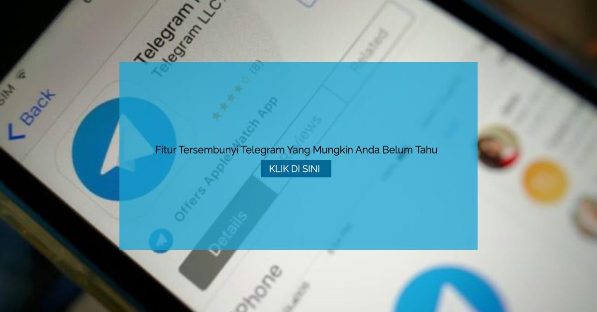 Fitur Tersembunyi Telegram Yang Mungkin Anda Belum Tahu
