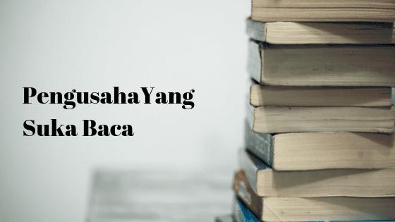 Menjadi Pengusaha Yang Suka Membaca