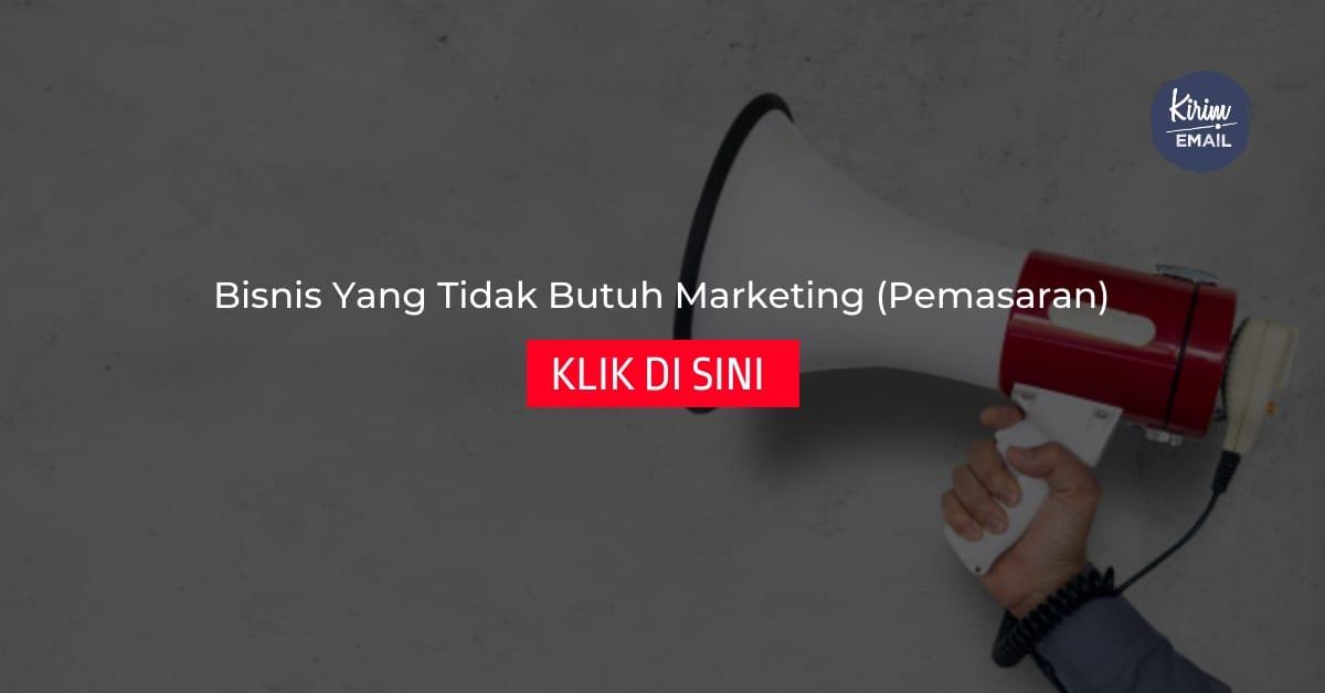 Bisnis Yang Tidak Butuh Marketing