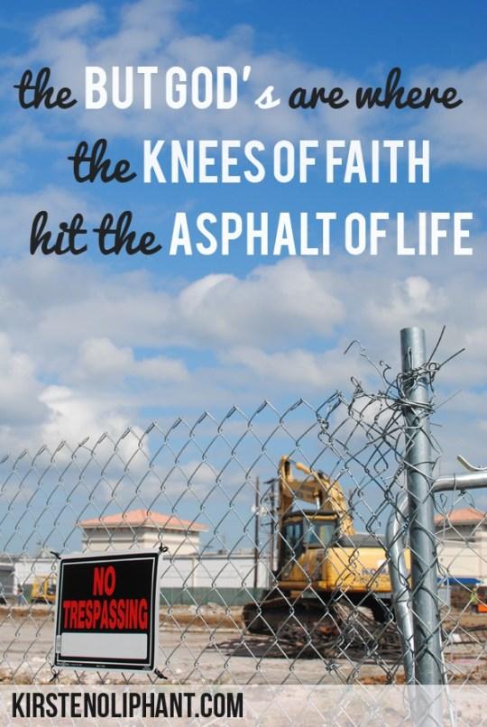 When the knees of faith hit the asphalt of life.