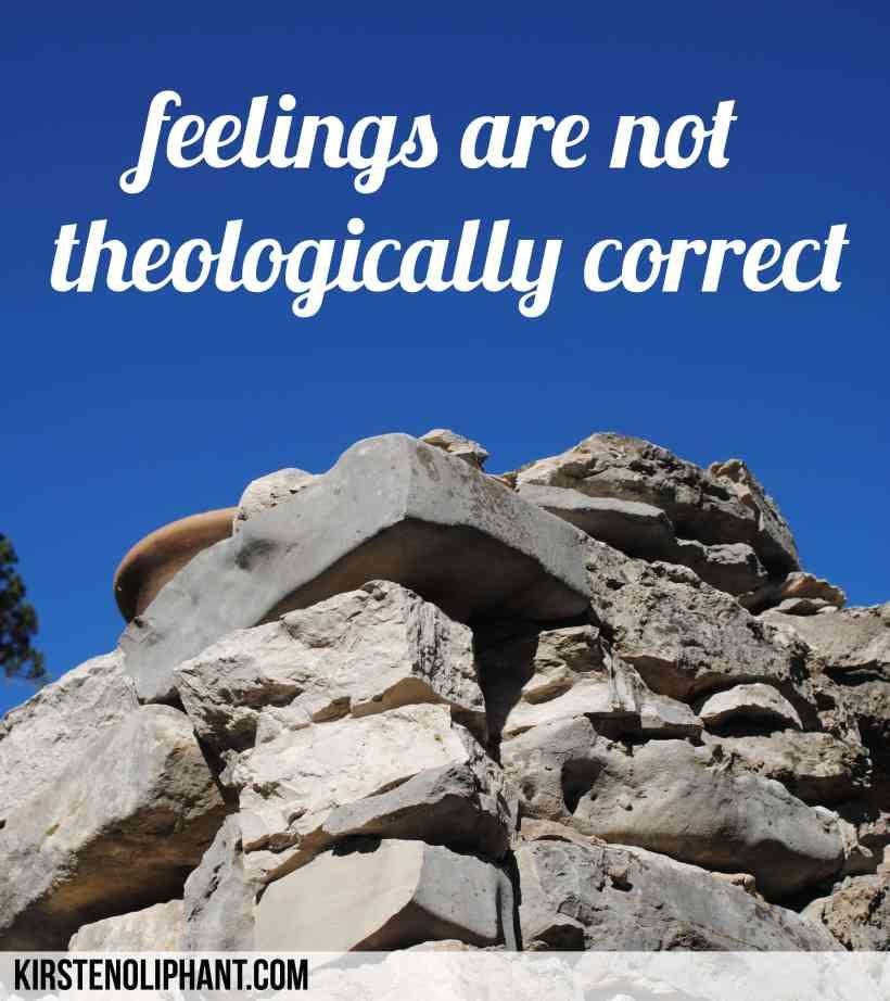 Feelings aren't theologically correct.