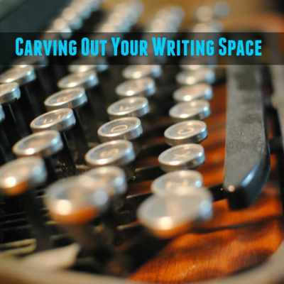 Carving Out a Writing Space