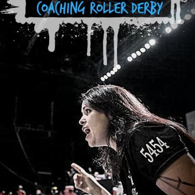 Life Lessons Learned Coaching Roller Derby