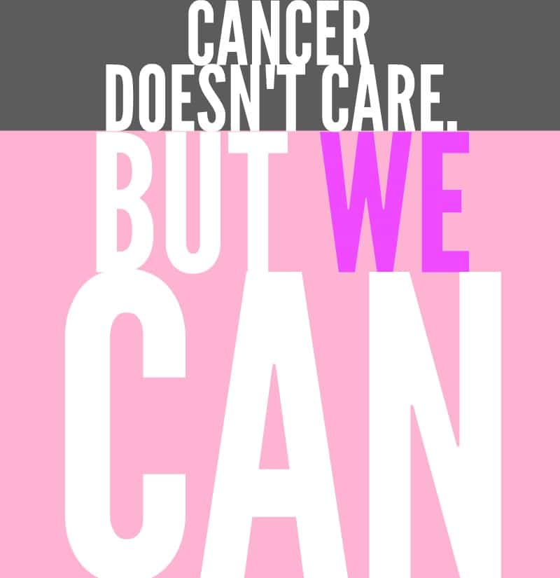 cancer doesn't care, but we can.