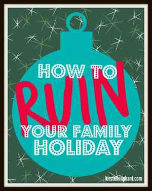 15 Ways to Ruin Your Family Holiday