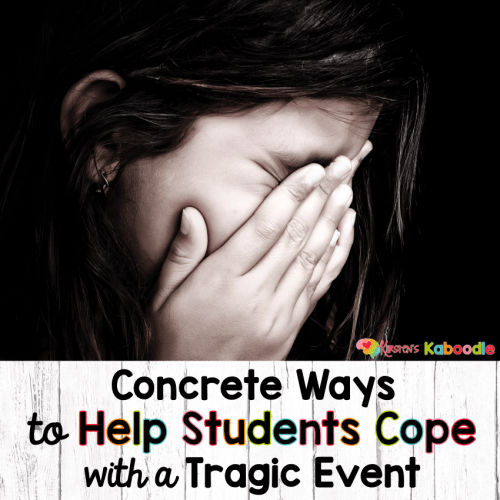 Concrete Ways to Help Students Cope with a Tragic Event