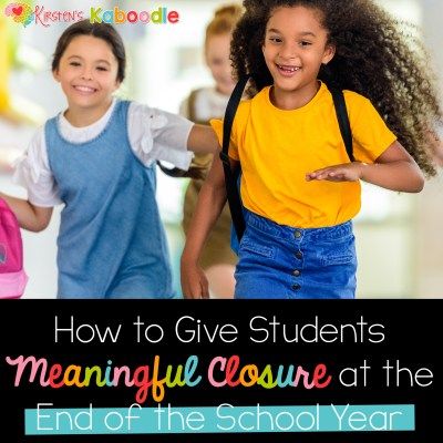 Meaningful Ways to Provide Closure at the End of the School Year