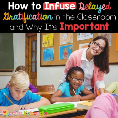 How to Infuse Delayed Gratification in the Classroom and Why It's Important