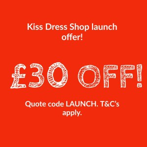 Kiss dress shop £30 off voucher. Quote LAUNCH.