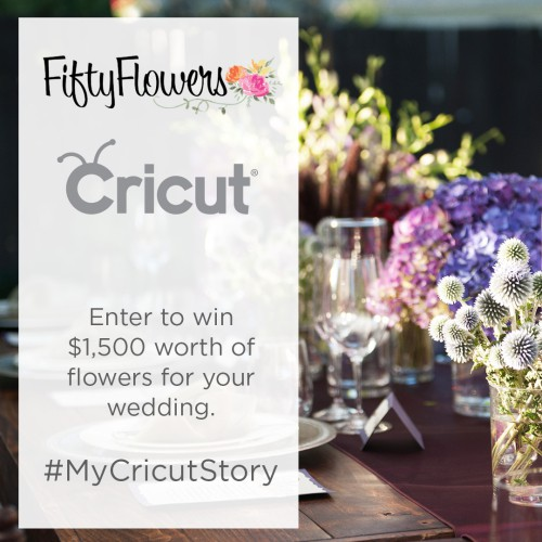 Win $1500 in Wholesale Wedding Flowers from FiftyFlowers and #MyCricutStory