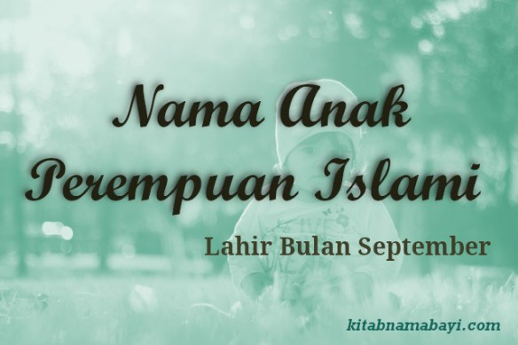 Nama Anak Perempuan Islami Bulan September