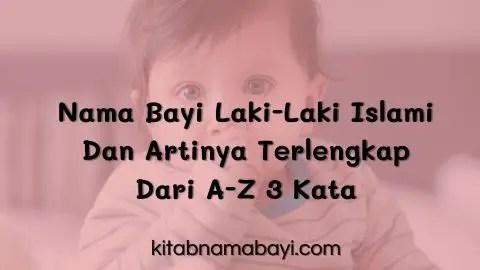 Nama Bayi Laki-Laki Islami Dan Artinya Terlengkap Dari A-Z 3 Kata