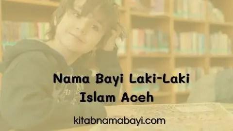 Nama Bayi Laki-Laki Islam Aceh