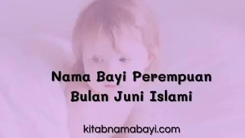 nama bayi perempuan bulan juni islami