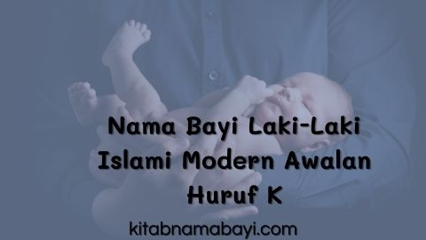 nama bayi laki-laki islami modern awalan huruf K