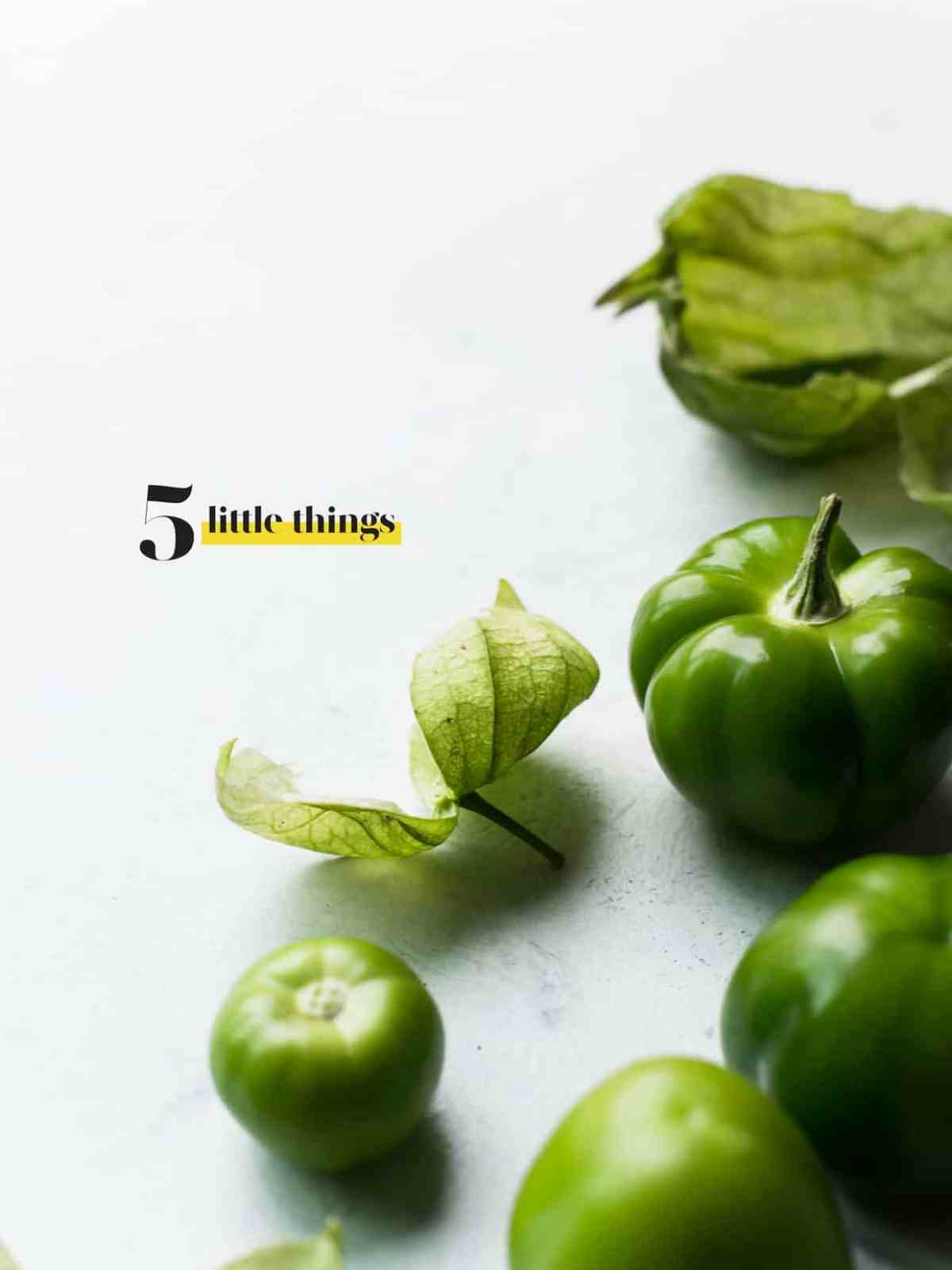 Several green tomatillos on a counter top | Five Little Things I loved the week of October 21, 2016.