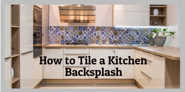 How To Tile A Kitchen Backsplash Yourself