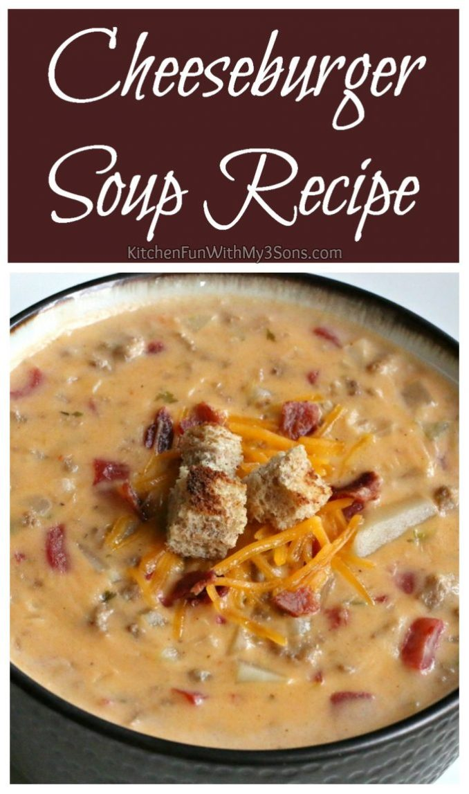 Cheeseburger Soup - Kitchen Fun With My 3 Sons