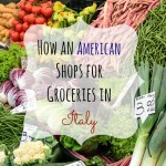 How an American Shops for Groceries in Italy {Life in Italy}