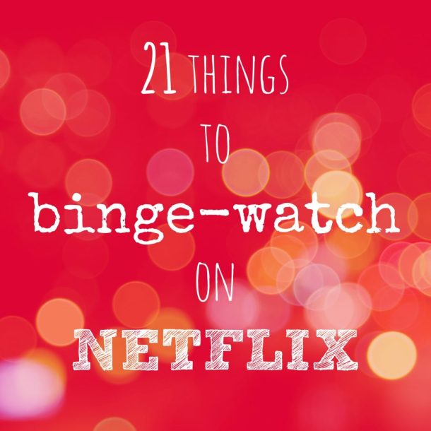 21 Things to Binge-watch on Netflix