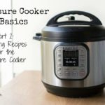 Pressure Cooker Basics Part 2: Adapting Recipes for Use in the Pressure Cooker