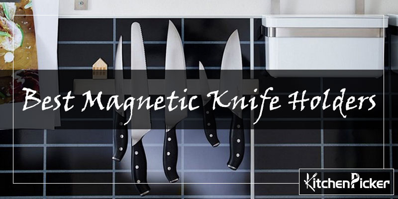 Best Magnetic Knife Holders