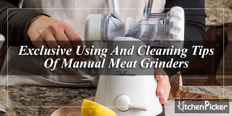 Exclusive Using And Cleaning Tips Of Manual Meat Grinders