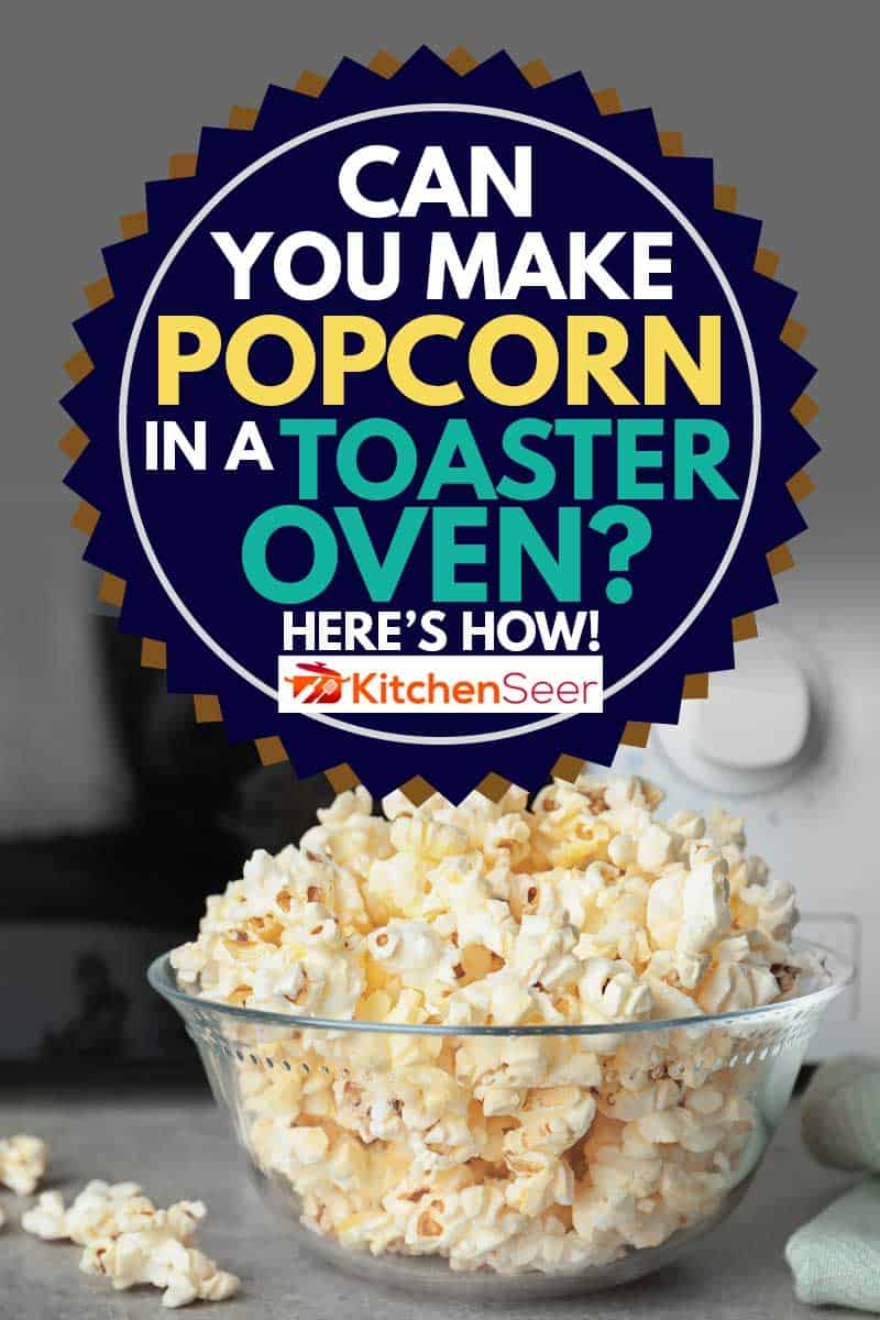 can you make popcorn in a toaster oven