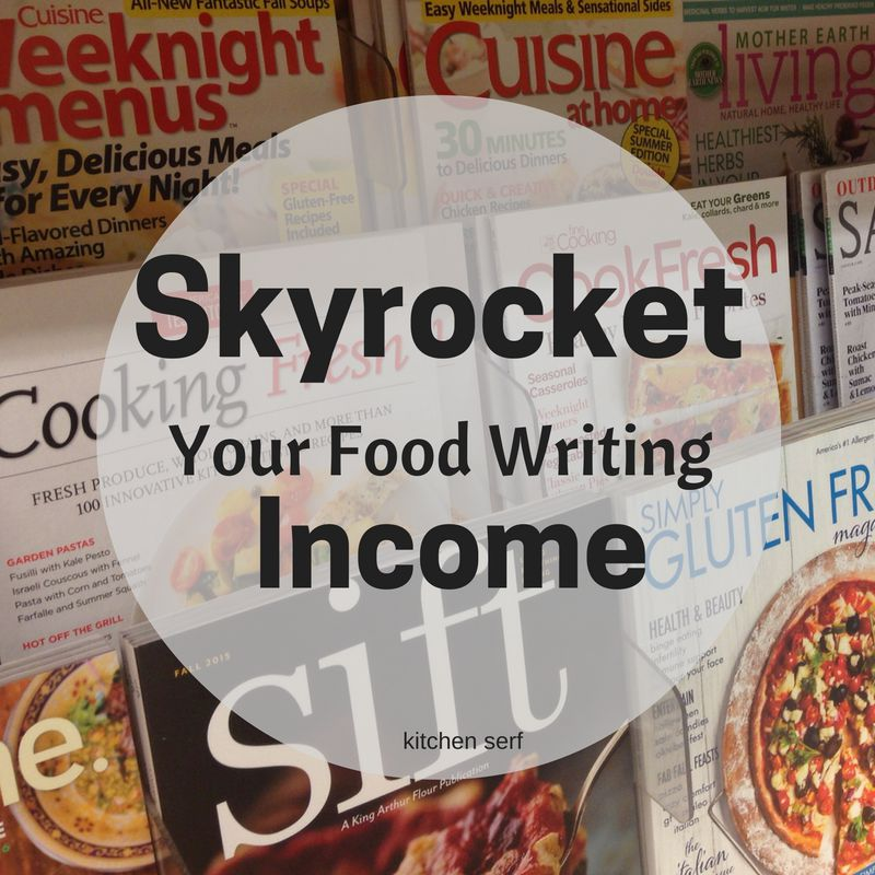 How to skyrocket your food writing income: with these four tips, you could be making $100,000 annually.