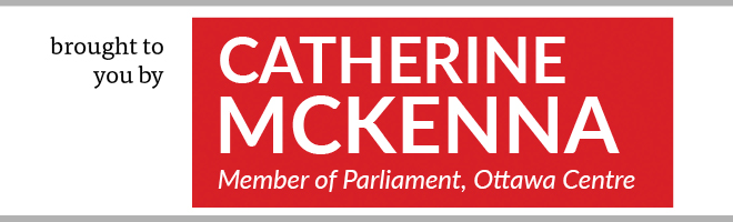 * This feature is brought to you in part by Catherine McKenna, MP Ottawa Centre.