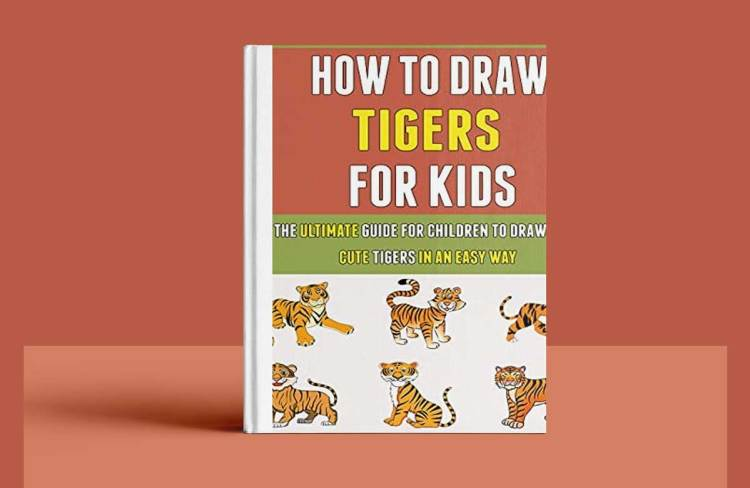 How To Draw Tigers For Kids: The Ultimate Guide For Children To Drawing 11 Cute Tigers In An Easy Way.