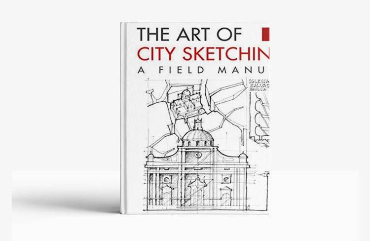 The Art of City Sketching: A Field Manual, 2nd Edition