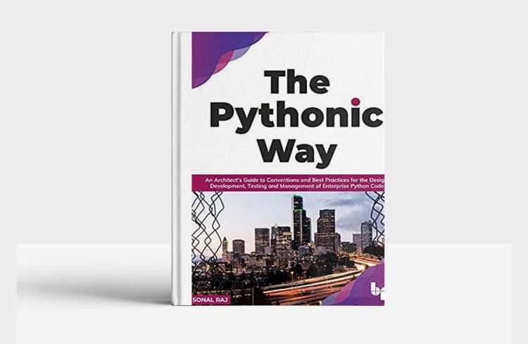 The Pythonic Way: An Architect's Guide to Conventions and Best Practices for the Design, Development, Testing