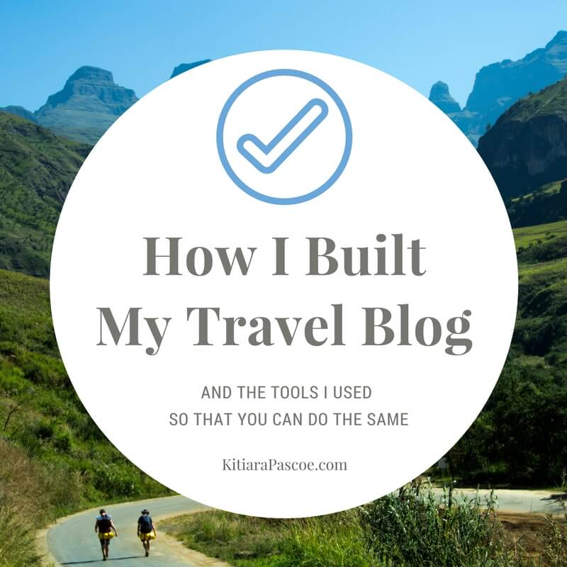 How I Built My Travel Blog (And the tools I used)