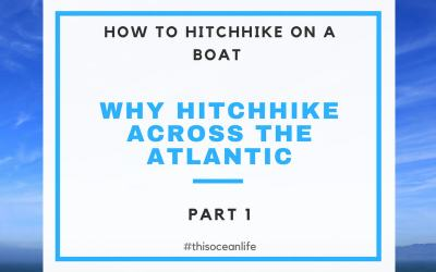Boat Hitchhiking Part 1: Why Hitchhike Across the Atlantic