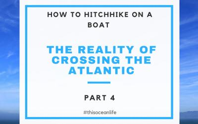 Boat Hitchhiking Part 4: The Reality of Sailing Across the Atlantic