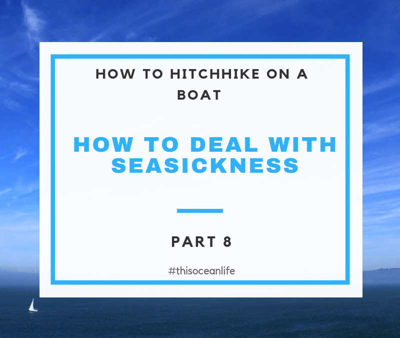 Boat Hitchhiking Part 8: How to Deal with Seasickness