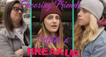 Lesbian Dilemmas: Choosing A Friend After A Break Up (Video)
